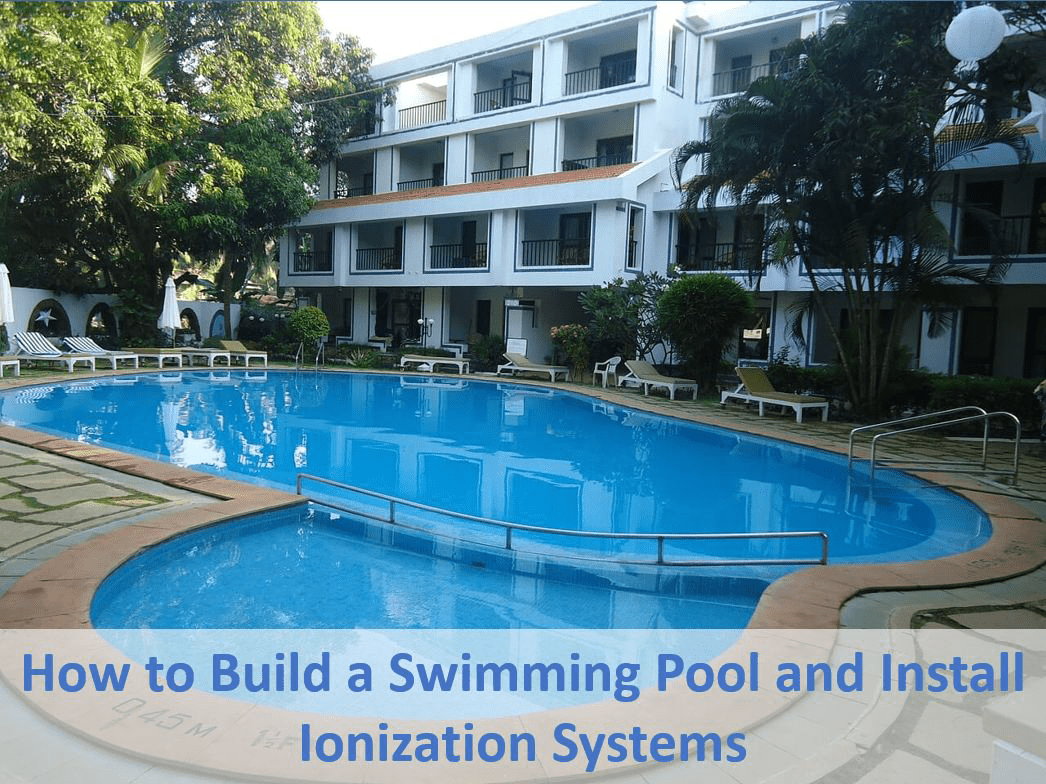 How to Build a Swimming Pool and Install Ionization Systems